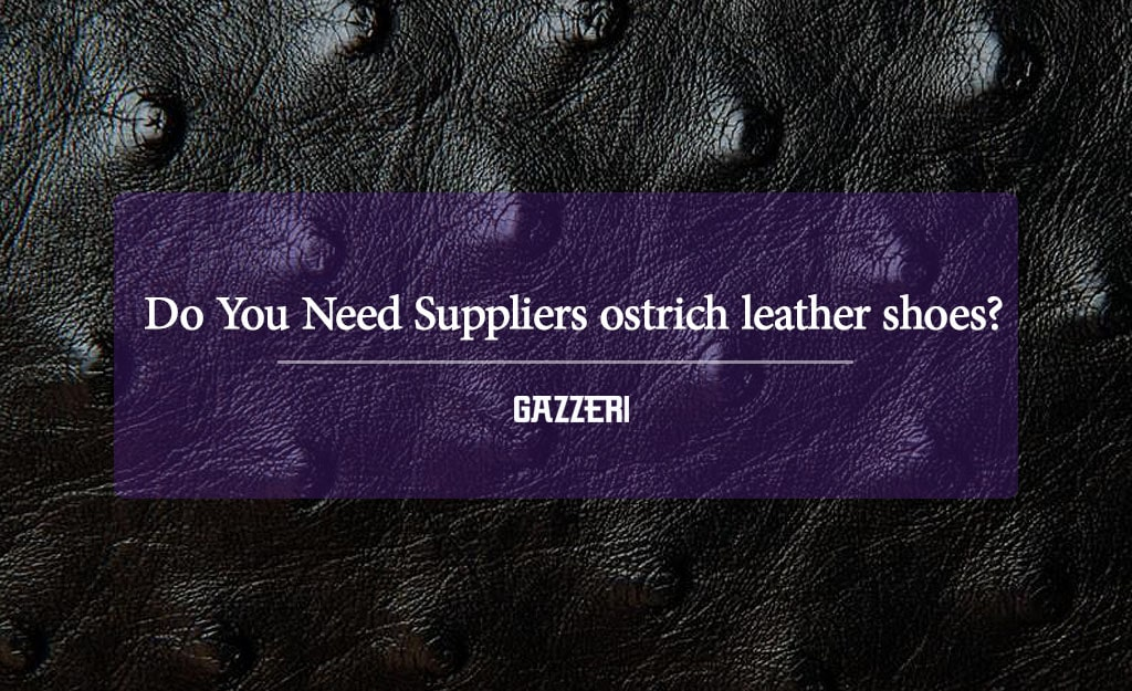 Suppliers ostrich leather shoes