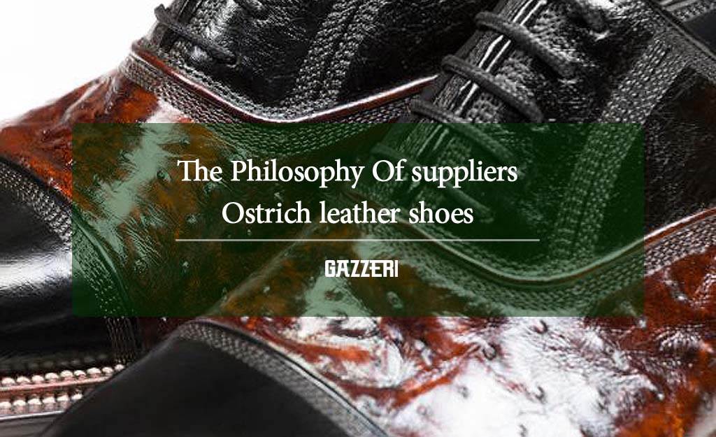 The Philosophy Of suppliers ostrich leather shoes