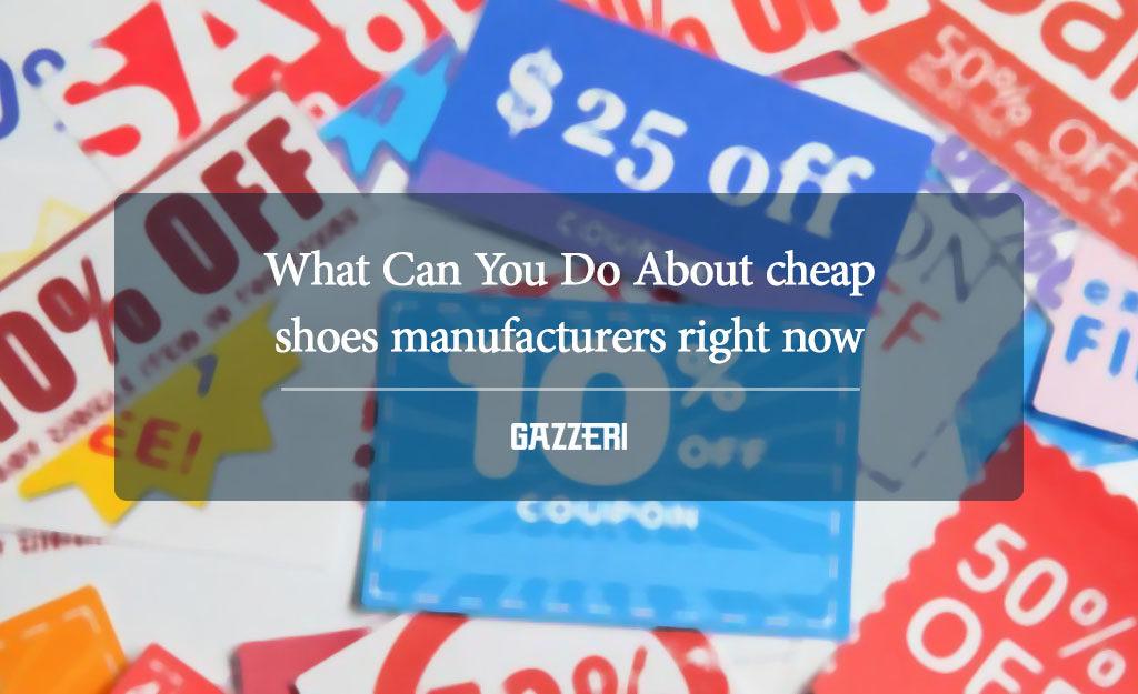 cheap shoe manufacturers