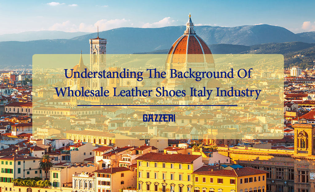 Wholesale Leather Shoes Italy Industry