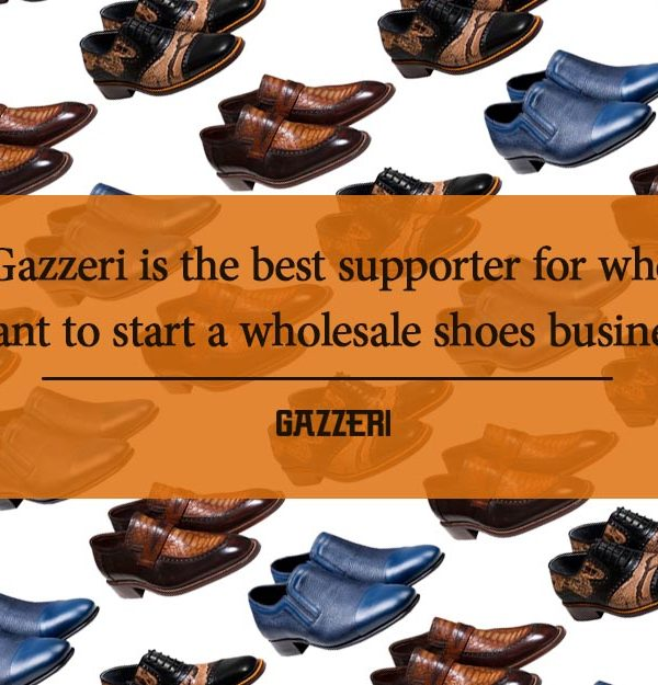 Gazzeri is the best supporter for who want to start a wholesale shoes business